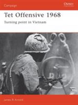 Tet Offensive 1968: Turning Point in Vietnam (Campaign) - Book #4 of the Osprey Campaign