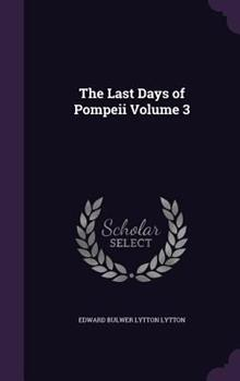 The Last Days of Pompeii Volume 3 1347470948 Book Cover