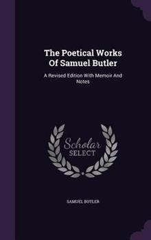 The Poetical Works of Samuel Butler: A Revised Edition with Memoir and Notes 1346553319 Book Cover