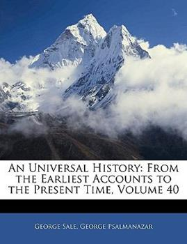 Paperback An Universal History : From the Earliest Accounts to the Present Time, Volume 40 Book