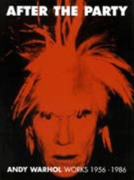 After the Party: Andy Warhol Works, 1956-1986 085331716X Book Cover