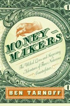 Hardcover Moneymakers : The Wicked Lives and Surprising Adventures of Three Notorious Counterfeiters Book