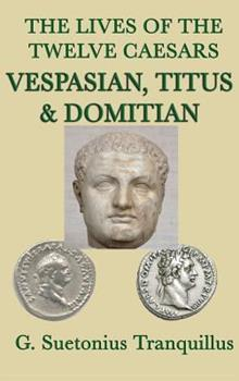 The Lives of the Twelve Caesars -Vespasian, Titus & Domitian- 1515428834 Book Cover