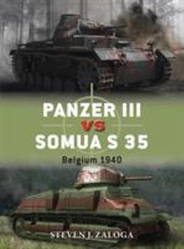 Panzer III vs Somua S 35: Belgium 1940 - Book #63 of the Duel