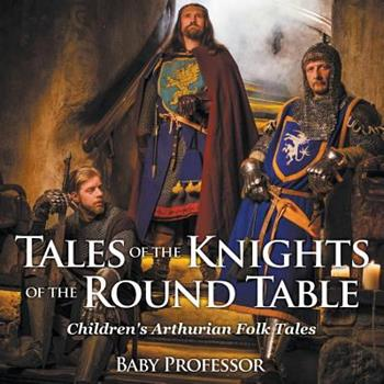 Paperback Tales of the Knights of The Round Table - Children's Arthurian Folk Tales Book