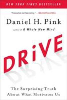Drive: The Surprising Truth About What Motivates Us 1594488843 Book Cover