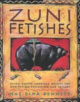Zuni Fetishes: Using Native American Sacred Objects for Meditation, Reflection, and Insight 0062500694 Book Cover