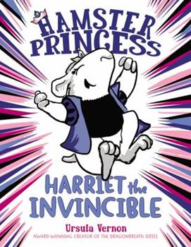 Hamster Princess: Harriet the Invincible - Book #1 of the Hamster Princess