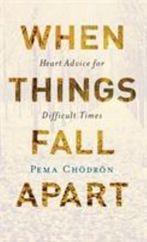 Paperback When Things Fall Apart: Heart Advice for Difficult Times Book