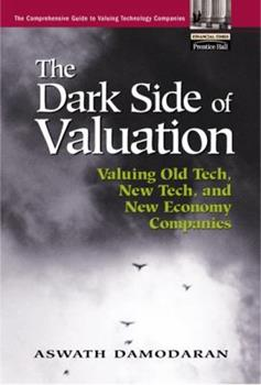 Paperback The Dark Side of Valuation: Valuing Old Tech, New Tech, and New Economy Companies Book