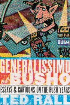 Generalissimo El Busho: Essays & Cartoons on the Bush Years 1561633852 Book Cover