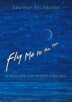Fly Me to the Moon: An Insider's Guide to the New Science of Space Travel