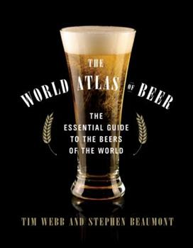 The World Atlas of Beer: The Essential Guide to the Beers of the World 1402789610 Book Cover