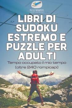 Paperback Libri di Sudoku estremo e puzzle per adulti - Tempo occupato il mio tempo (oltre 240 rompicapi) [Italian] Book