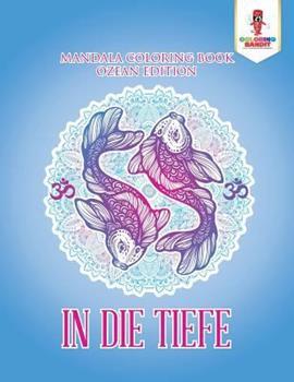 Paperback In die Tiefe: Mandala Coloring Book Ozean Edition [German] Book