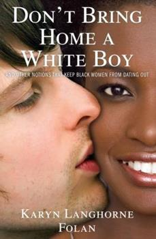 Don't Bring Home a White Boy: And Other Notions that Keep Black Women From Dating Out 1439154759 Book Cover