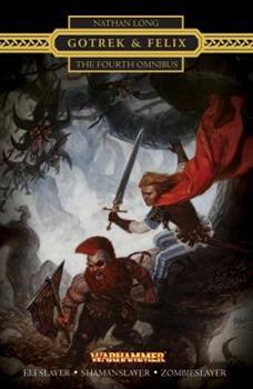 Gotrek  Felix: The Fourth Omnibus - Book  of the Warhammer Fantasy