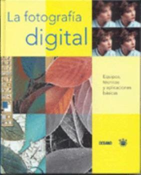 Hardcover LA Fotografia Digital: Equipos, Tecnicas Y Aplicaciones Basicas (Spanish Edition) [Spanish] Book