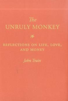 The Unruly Monkey: Reflections on Life, Love, and Money 1616583193 Book Cover