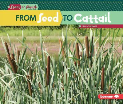 From Seed to Cattail - Book  of the Start to Finish, Second Series