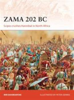 Zama 202 BC: Scipio crushes Hannibal in North Africa - Book #299 of the Osprey Campaign