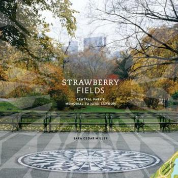Strawberry Fields: Central Park's Memorial to John Lennon 081099786X Book Cover