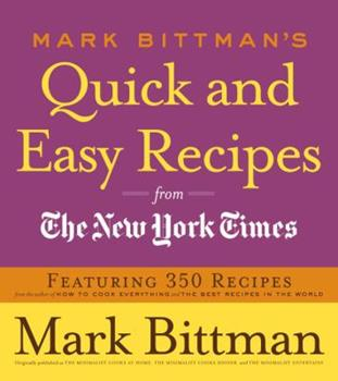 Mark Bittman's Quick and Easy Recipes from the New York Times: Featuring 350 recipes from the author of HOW TO COOK EVERYTHING and THE BEST RECIPES IN THE WORLD 0767926234 Book Cover