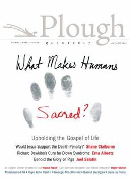 Plough Quarterly No. 10: What Makes Humans Sacred? 087486819X Book Cover