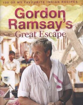 Gordon Ramsay's Great Escape: 100 Of My Favourite Indian Recipes 0007267053 Book Cover
