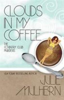 Clouds in My Coffee - Book #3 of the Country Club Murders