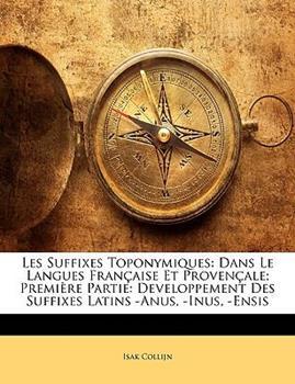 Paperback Les Suffixes Toponymiques : Dans le Langues Fran?aise et Proven?ale; Premi?re Partie Book