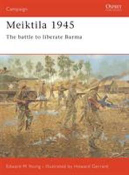 Meiktila 1945: The Battle To Liberate Burma (Campaign) - Book #136 of the Osprey Campaign