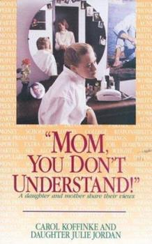 Mom, You Don't Understand!: A Daughter and Mother Share Their Views 0925190667 Book Cover
