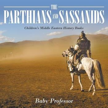 Paperback The Parthians and Sassanids - Children's Middle Eastern History Books Book
