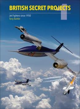 British Secret Projects : Jet Fighters Since 1950 - Book  of the Secret Projects