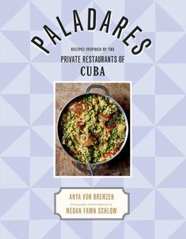 Paladares: Recipes from the Private Restaurants, Home Kitchens, and Streets of Cuba 1419727036 Book Cover