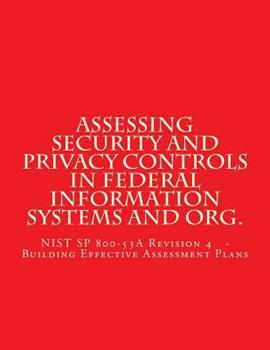 Paperback Assessing Security and Privacy Controls in Federal Information Systems and Organ: NIST SP 800-53A Revision 4 - Building Effective Assessment Plans Book
