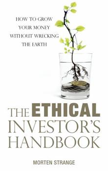 The Ethical Investor's Handbook: How to grow your money without wrecking the Earth 9814828289 Book Cover