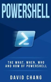 Powershell: The What, When and How of Powershell 1548542725 Book Cover