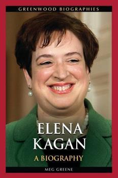 Elena Kagan: A Biography - Book  of the Greenwood Biographies
