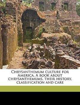 Paperback Chrysanthemum Culture for America a Book about Chrysanthemums, Their History, Classification and Care Book