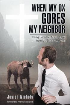 Paperback When My Ox Gores My Neighbor: Using Hermeneutics to Travel from Mt. Sinai to Mt. Zion Book