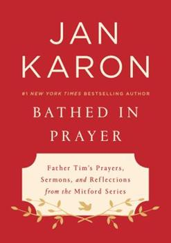 Bathed in Prayer: Father Tim's Prayers, Sermons, and Reflections from the Mitford Series 1432855220 Book Cover