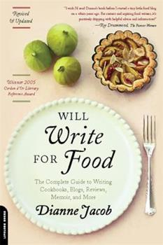 Will Write for Food: The Complete Guide to Writing Cookbooks, Restaurant Reviews, Articles, Memoir, Fiction and More 1569243778 Book Cover