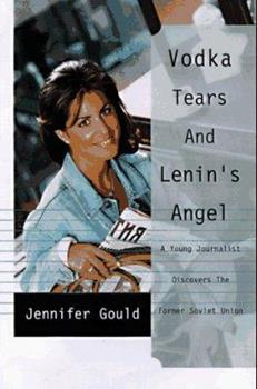 Vodka, Tears, and Lenin's Angel: My Adventures in the Wild and Woolly Former Soviet Union 0676971105 Book Cover