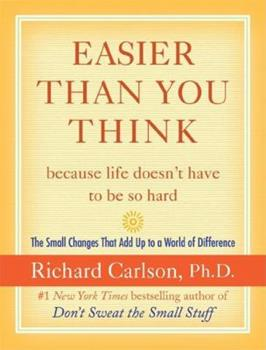 Easier Than You Think ...because life doesn't have to be so hard: The Small Changes That Add Up to a World of Difference 0060758880 Book Cover