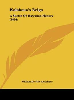 Hardcover Kalakaua's Reign: A Sketch Of Hawaiian History (1894) Book