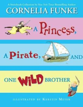 Princess, a Pirate, and One Wild Brother 0545042410 Book Cover