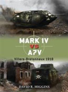 Mark IV vs A7V: Villers-Bretonneux 1918 - Book #49 of the Duel