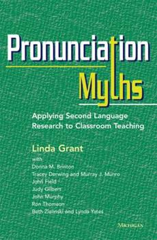 Pronunciation Myths: Applying Second Language Research to Classroom Teaching 0472035169 Book Cover